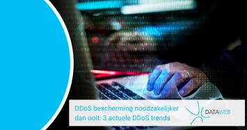 DDoS bescherming noodzakelijker dan ooit: 3 actuele DDoS trends